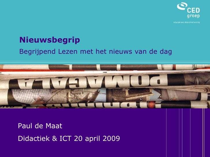Nieuwsbegrip Begrijpend Lezen met het nieuws van de dag Paul de Maat Didactiek & ICT 20 april 2009