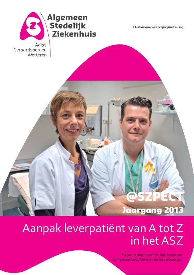 I Autonome verzorgingsinstelling  @SZPECT Jaargang 2013  Aanpak leverpatiënt van A tot Z in het ASZ Magazine Algemeen Sted...