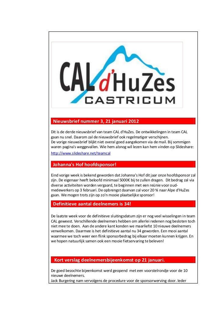 Nieuwsbrief nummer 3, 21 januari 2012Dit is de derde nieuwsbrief van team CAL dHuZes. De ontwikkelingen in team CALgaan nu...