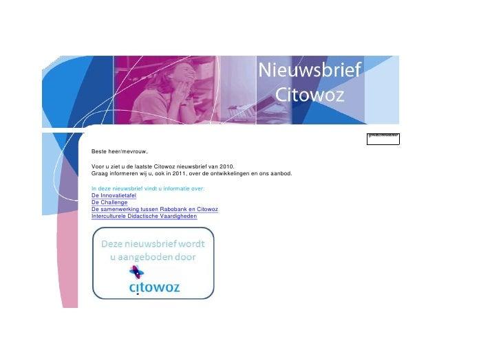 right000Beste heer/mevrouw,Voor u ziet u de laatste Citowoz nieuwsbrief van 2010.Graag informeren wij u, ook in 2011, ove...
