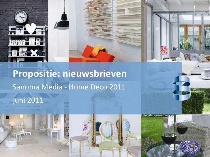 Propositie: nieuwsbrieven<br />Sanoma Media - Home Deco 2011<br />juni 2011<br />
