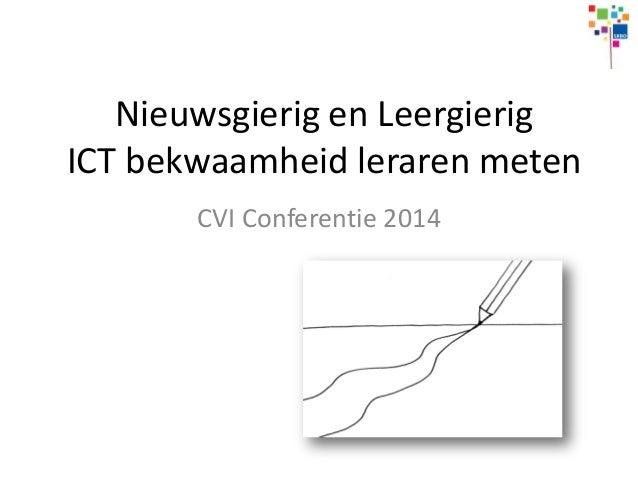 Nieuwsgierig en Leergierig ICT bekwaamheid leraren meten CVI Conferentie 2014