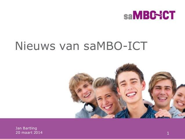 1 Nieuws van saMBO-ICT Jan Bartling 20 maart 2014