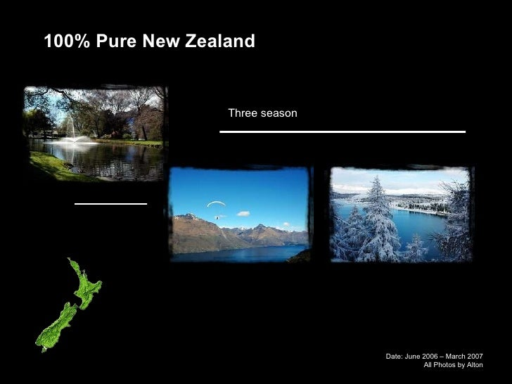 Date: June 2006 – March 2007 All Photos by Alton 100% Pure New Zealand Three season