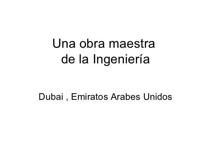 Una obra maestra  de la Ingeniería Dubai , Emiratos Arabes Unidos