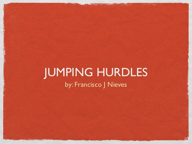 JUMPING HURDLES  by: Francisco J Nieves