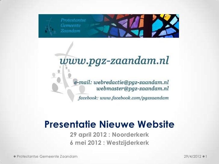 Presentatie Nieuwe Website                         29 april 2012 : Noorderkerk                         6 mei 2012 : Westzi...
