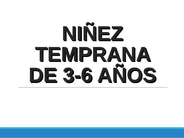 NIÑEZNIÑEZ TEMPRANATEMPRANA DE 3-6 AÑOSDE 3-6 AÑOS