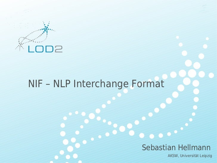 Creating Knowledge out of Interlinked Data         NIF – NLP Interchange Format                                           ...