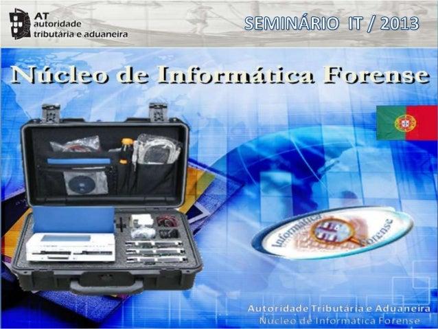 O Núcleo de Informática Forense foi criado em 2006 pela Ex. DGITA, na sequência do processo de investigação sobre Fraude F...