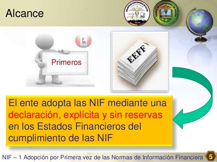 Alcance                 Primeros  El ente adopta las NIF mediante una  declaración, explícita y sin reservas  en los Estad...
