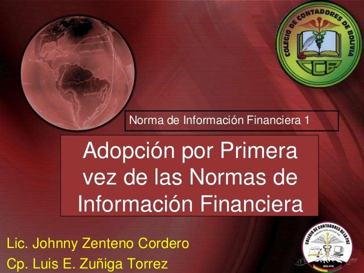 Norma de Información Financiera 1           Adopción por Primera           vez de las Normas de          Información Finan...