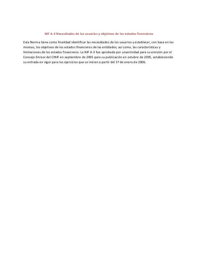 NIF A-3 Necesidades de los usuarios y objetivos de los estados financieros Esta Norma tiene como finalidad identificar las...