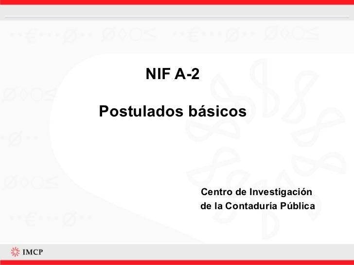 NIF A-2 Postulados básicos Centro de Investigación  de la Contaduría Pública