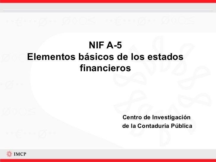 NIF A-5 Elementos básicos de los estados financieros Centro de Investigación  de la Contaduría Pública