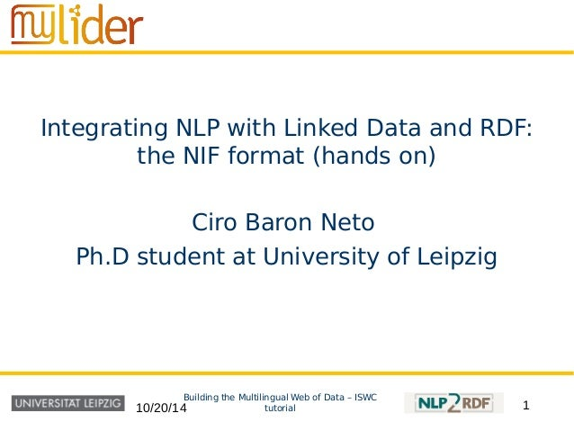 Integrating NLP with Linked Data and RDF:  the NIF format (hands on)  Ciro Baron Neto  Ph.D student at University of Leipz...