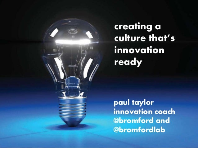 creating a  culture that's  innovation  ready  paul taylor  innovation coach  @bromford and  @bromfordlab