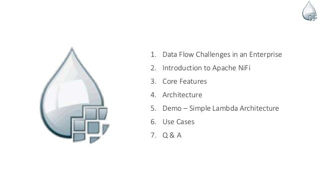 1. Data Flow Challenges in an Enterprise 2. Introduction to Apache NiFi 3. Core Features 4. Architecture 5. Demo – Simple ...