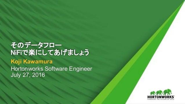 Koji Kawamura Hortonworks Software Engineer July 27, 2016