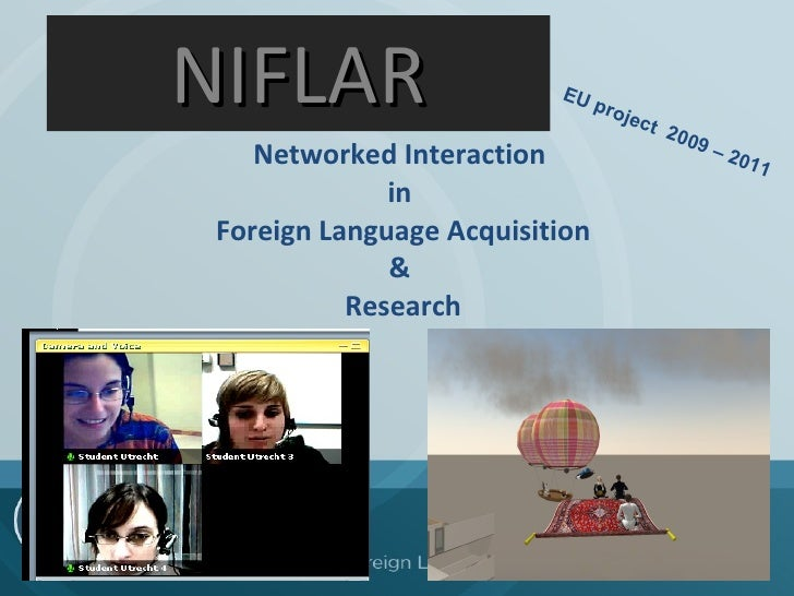 NIFLAR Networked Interaction  in  Foreign Language Acquisition &  Research EU project  2009 – 2011