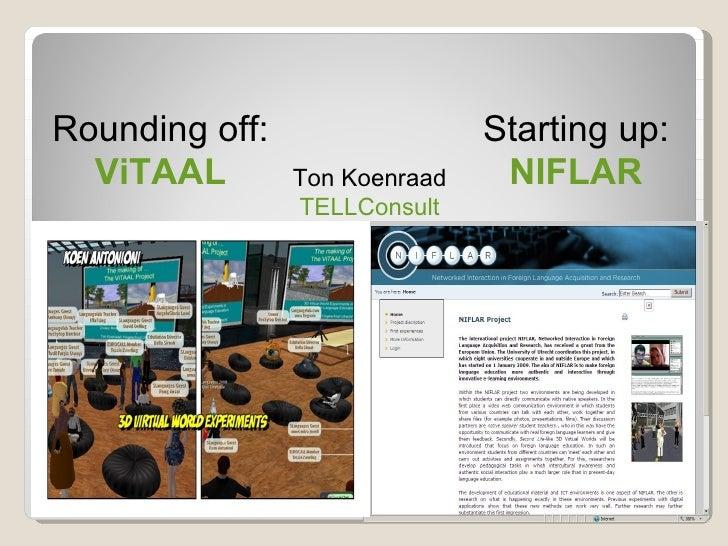 Rounding off:                  Starting up:   ViTAAL        Ton Koenraad    NIFLAR                 TELLConsult