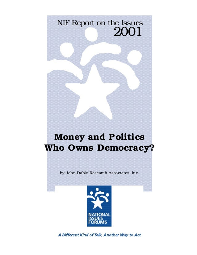NIF Report on the Issues  2001  Money and Politics Who Owns Democracy? by John Doble Research Associates, Inc.