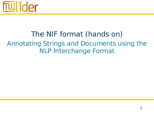1 The NIF format (hands on) Annotating Strings and Documents using the NLP Interchange Format