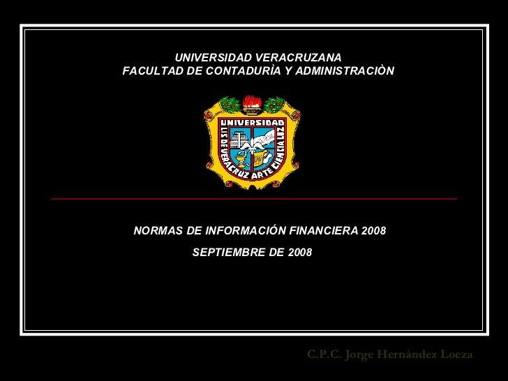 NORMAS DE INFORMACIÓN FINANCIERA 2008 SEPTIEMBRE DE 2008 UNIVERSIDAD VERACRUZANA FACULTAD DE CONTADURÌA Y ADMINISTRACIÒN C...
