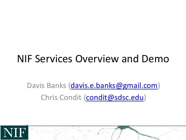 NIF Services Overview and Demo Davis Banks (davis.e.banks@gmail.com) Chris Condit (condit@sdsc.edu)