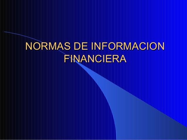 NORMAS DE INFORMACIONNORMAS DE INFORMACION FINANCIERAFINANCIERA