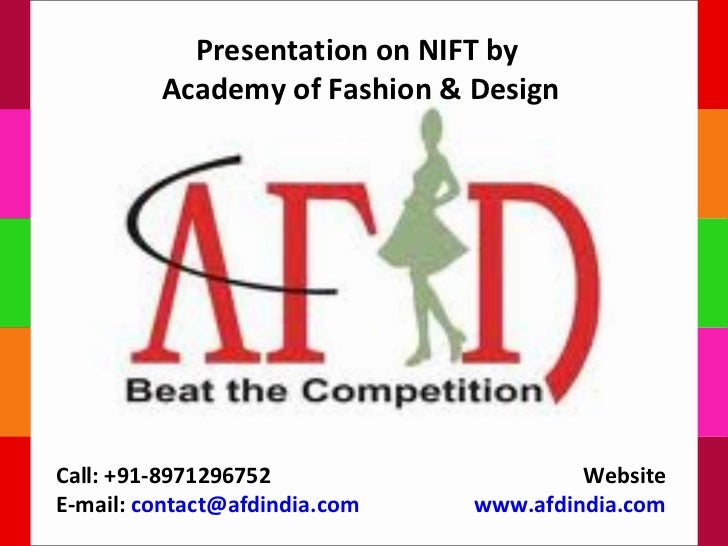Presentation on NIFT by         Academy of Fashion & DesignCall: +91-8971296752                    WebsiteE-mail: contact@...