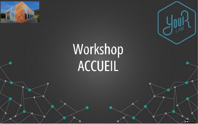 WorkshopWorkshop ACCUEILACCUEIL