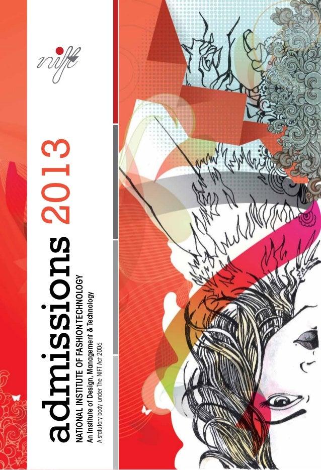 admissions 2013NATIONAL INSTITUTE OF FASHION TECHNOLOGYAn Institute of Design, Management & TechnologyA statutory body und...