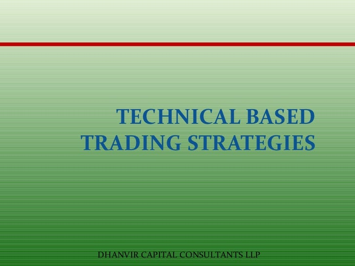 TECHNICAL BASED TRADING STRATEGIES DHANVIR CAPITAL CONSULTANTS LLP