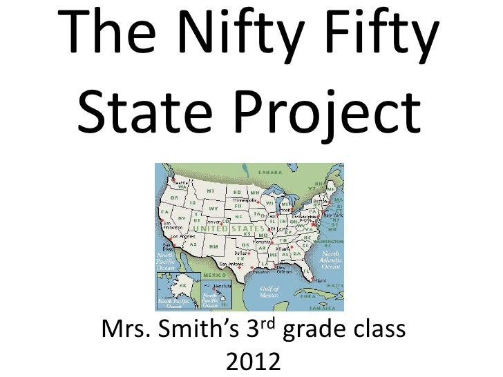 The Nifty Fifty State Project Mrs. Smith's 3rd grade class           2012