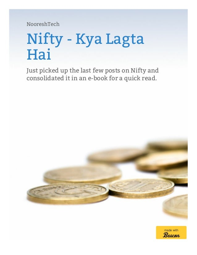 NooreshTech Nifty - Kya Lagta Hai Just picked up the last few posts on Nifty and consolidated it in an e-book for a quick ...