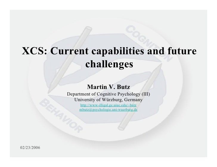 XCS: Current capabilities and future            challenges                        Martin V. Butz              Department o...