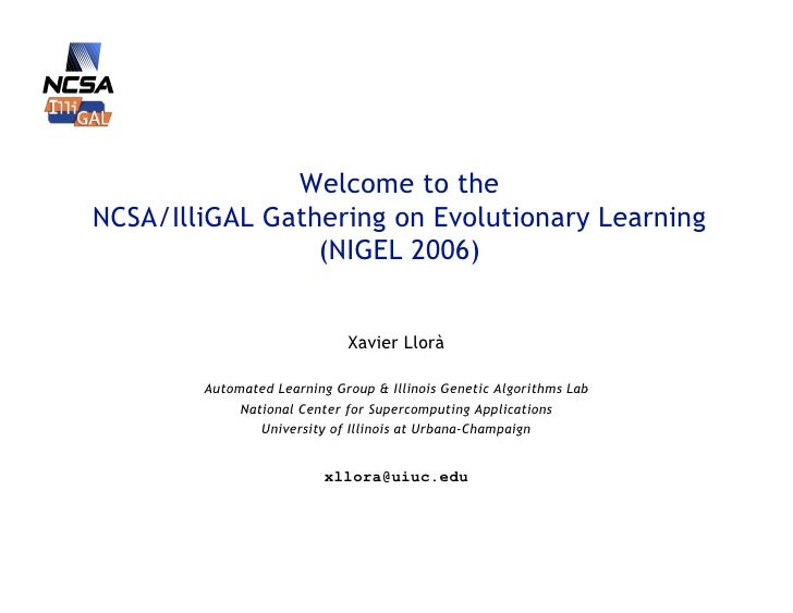 Welcome to the NCSA/IlliGAL Gathering on Evolutionary Learning                  (NIGEL 2006)                              ...