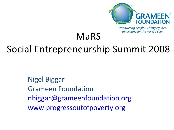 MaRS Social Entrepreneurship Summit 2008 Nigel Biggar Grameen Foundation [email_address] www.progressoutofpoverty.org