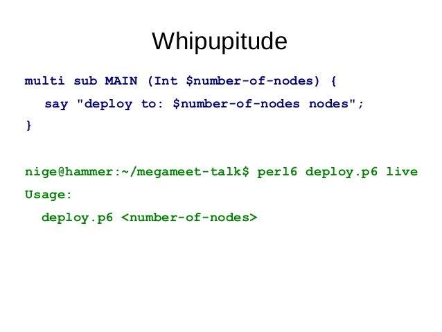 Whipupitudenige@hammer:~/megameet-talk$ perl6 deploy.p6 --helpUsage:deploy.p6 <number-of-nodes>deploy.p6 [--run-tests] [--...