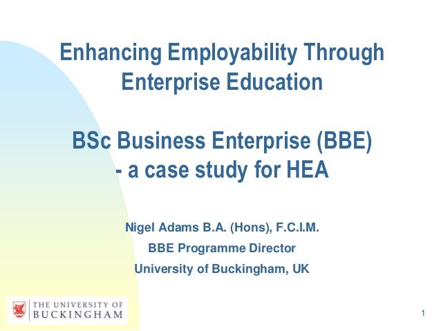 1 Enhancing Employability Through Enterprise Education BSc Business Enterprise (BBE) - a case study for HEA Nigel Adams B....