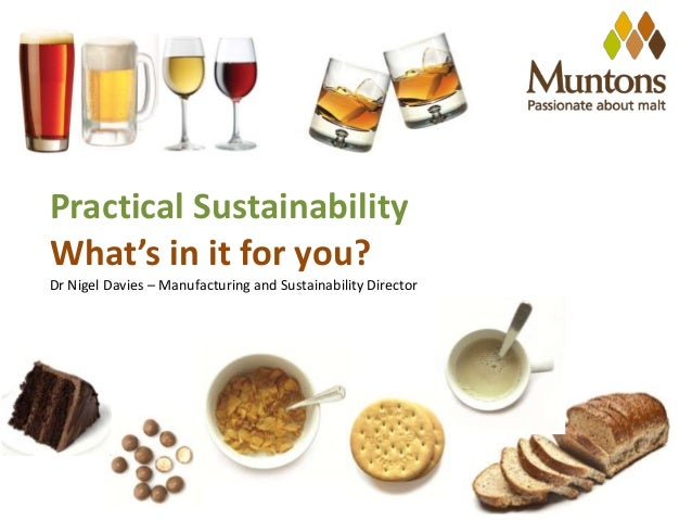 Practical Sustainability What's in it for you? Dr Nigel Davies – Manufacturing and Sustainability Director