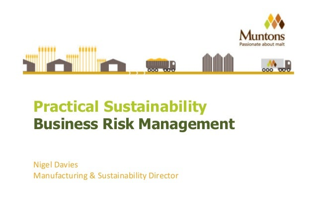 Practical Sustainability  Business Risk Management  Nigel Davies  Manufacturing & Sustainability Director