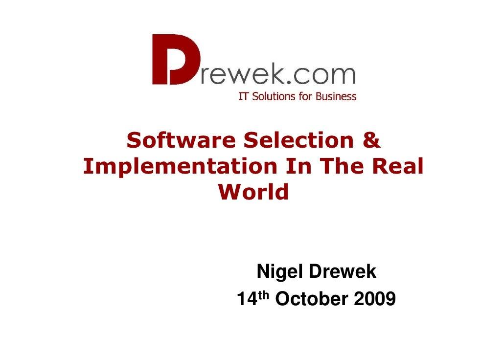 Software Selection & Implementation In The Real           World                Nigel Drewek            14th October 2009