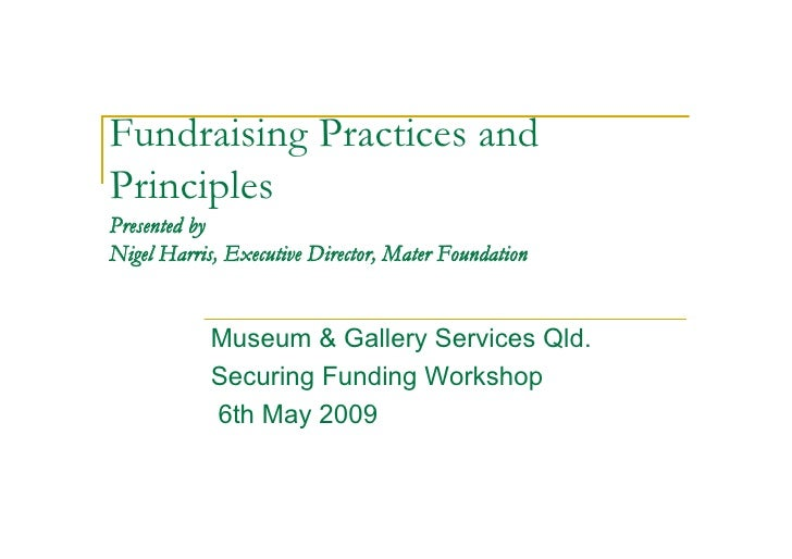 Fundraising Practices and Principles Presented by Nigel Harris, Executive Director, Mater Foundation               Museum ...