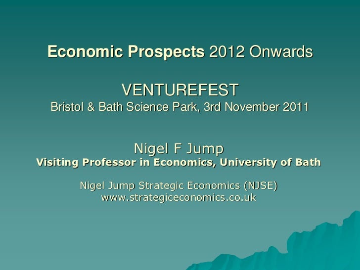 Economic Prospects 2012 Onwards               VENTUREFEST  Bristol & Bath Science Park, 3rd November 2011                 ...