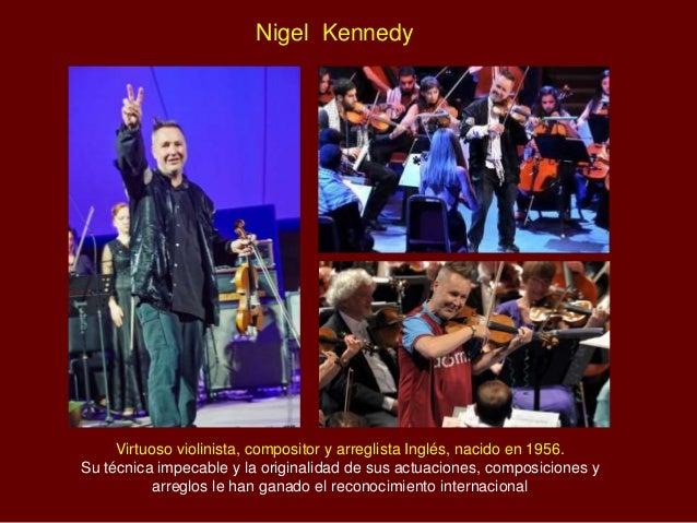 Nigel Kennedy Virtuoso violinista, compositor y arreglista Inglés, nacido en 1956. Su técnica impecable y la originalidad ...