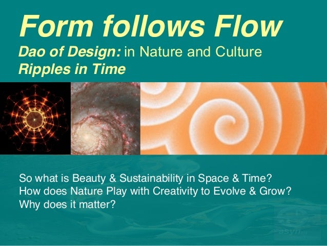 Form follows Flow Dao of Design: in Nature and Culture Ripples in Time So what is Beauty in Time? So what is Beauty & Sus...