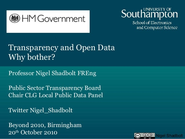 Transparency and Open Data Why bother? Professor Nigel Shadbolt FREng Public Sector Transparency Board Chair CLG Local Pub...