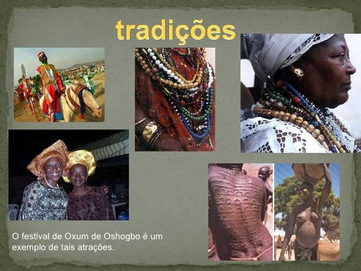 O festival de Oxum de Oshogbo é um exemplo de tais atrações.